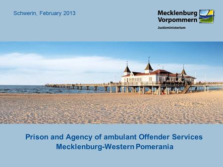 Prison and Agency of ambulant Offender Services Mecklenburg-Western Pomerania Schwerin, February 2013.