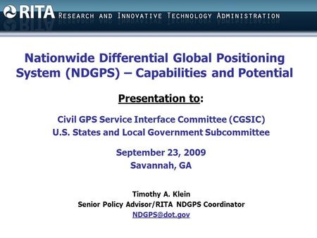 Nationwide Differential Global Positioning System (NDGPS) – Capabilities and Potential Presentation to: Civil GPS Service Interface Committee (CGSIC) U.S.