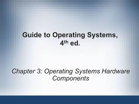 Guide to Operating Systems, 4 th ed. Chapter 3: Operating Systems Hardware Components.