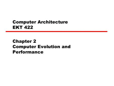 Computer Architecture EKT 422 Chapter 2 Computer Evolution and Performance.