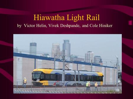Hiawatha Light Rail by Victor Helin, Vivek Deshpande, and Cole Hiniker.