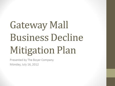 Gateway Mall Business Decline Mitigation Plan Presented by The Boyer Company Monday, July 16, 2012.
