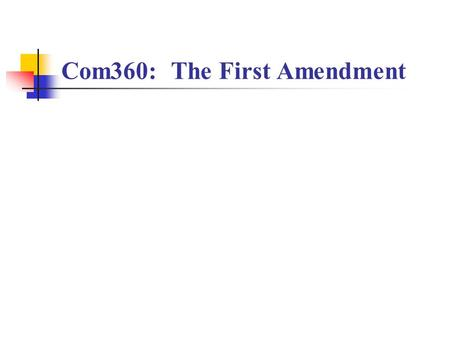 Com360: The First Amendment. Freedom of Speech Free speech is a means to an end: discovering the best idea possible. (social reasons) Free speech is also.