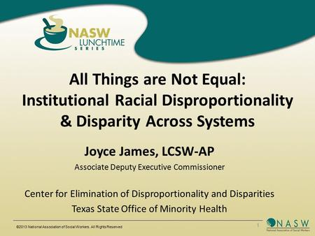 All Things are Not Equal: Institutional Racial Disproportionality & Disparity Across Systems Joyce James, LCSW-AP Associate Deputy Executive Commissioner.