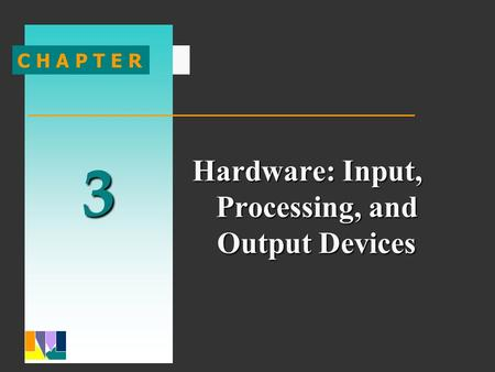 3 1 3 C H A P T E R Hardware: Input, Processing, and Output Devices.