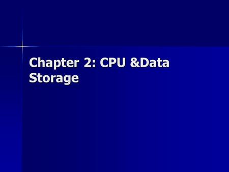 Chapter 2: CPU &Data Storage. CPU Each computer has at least one CPU Each computer has at least one CPU CPU execute instructions to carry out tasks –