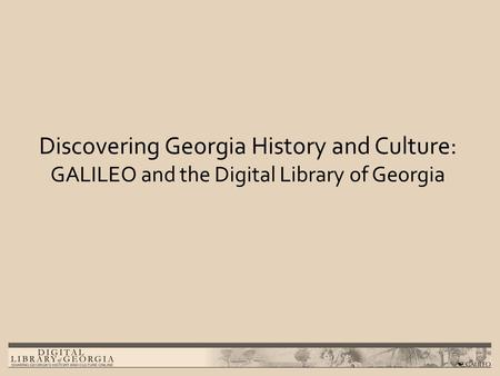 Discovering Georgia History and Culture: GALILEO and the Digital Library of Georgia.