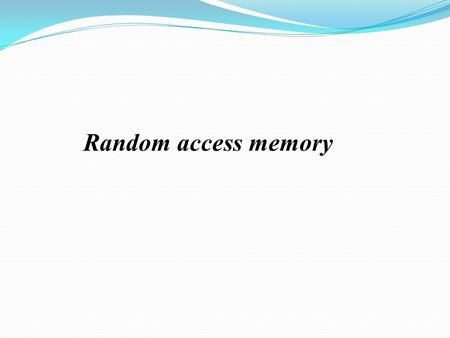 Random access memory. Memory Main memory consists of a number of storage locations, each of which is identified by a unique address The ability of the.