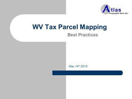 WV Tax Parcel Mapping Best Practices May 14 th 2013.