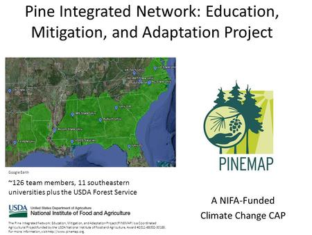Pine Integrated Network: Education, Mitigation, and Adaptation Project A NIFA-Funded Climate Change CAP Google Earth The Pine Integrated Network: Education,