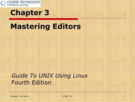 Chapter 3 Mastering Editors Guide To UNIX Using Linux Fourth Edition Chapter 3 (40 slides)1 CTEC 110.