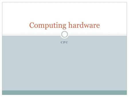Computing hardware CPU.