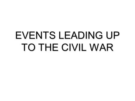 EVENTS LEADING UP TO THE CIVIL WAR. Regional issues create differences- Sectionalism NORTH – URBAN –increase in city population (immigrants moved to the.