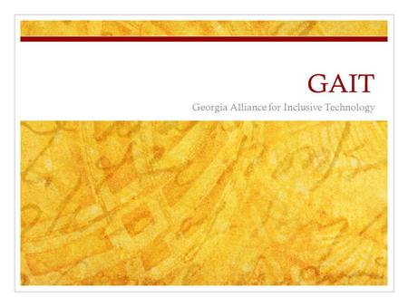 GAIT Georgia Alliance for Inclusive Technology. Business Requirements Top Five User accessible 508 Compliant Suitable for those those with color blindness.