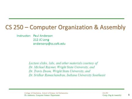 1 College of Charleston, School of Science & Mathematics Dr. Anderson, Computer Science Department CS 250 Comp. Org. & Assembly CS 250 – Computer Organization.