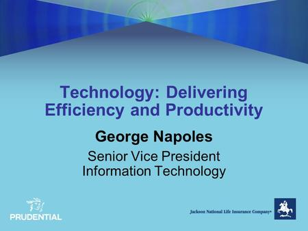 Technology: Delivering Efficiency and Productivity George Napoles Senior Vice President Information Technology.