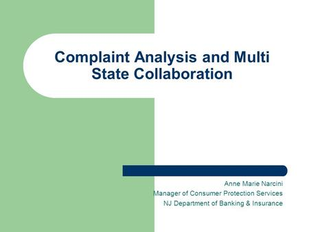 Complaint Analysis and Multi State Collaboration Anne Marie Narcini Manager of Consumer Protection Services NJ Department of Banking & Insurance.