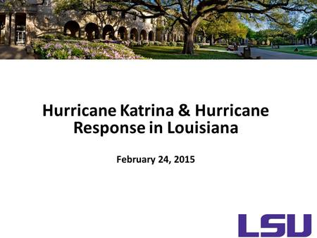 Hurricane Katrina & Hurricane Response in Louisiana February 24, 2015.