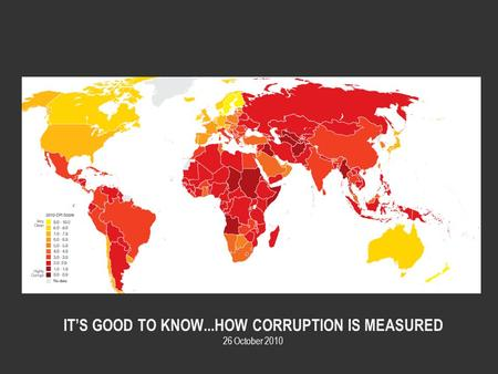 IT'S GOOD TO KNOW...HOW CORRUPTION IS MEASURED 26 October 2010.