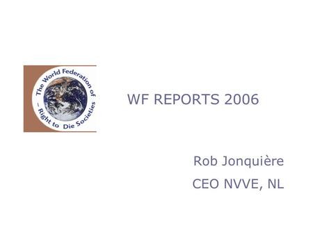 WF REPORTS 2006 Rob Jonquière CEO NVVE, NL. QUESTIONNAIRES 39 members addressed 25 + 1 responses (66%) 13 non responses (!)