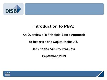 Introduction to PBA: An Overview of a Principle-Based Approach to Reserves and Capital in the U.S. for Life and Annuity Products September, 2009.