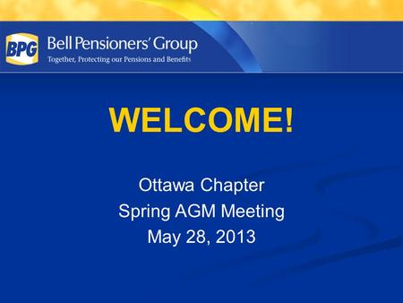 WELCOME! Ottawa Chapter Spring AGM Meeting May 28, 2013.