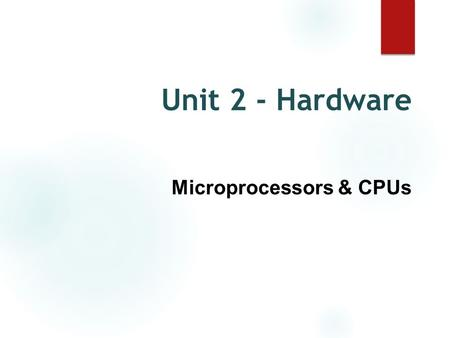 Unit 2 - Hardware Microprocessors & CPUs. What is a microprocessor? ● The brain of the computer, the microprocessor is responsible for organizing and.