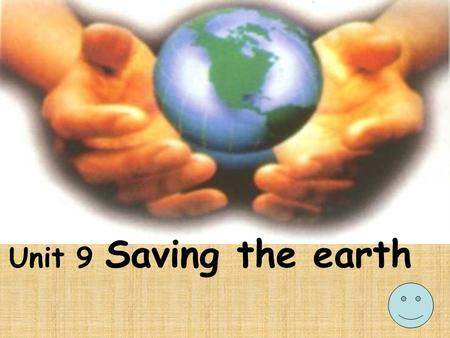 Unit 9 Saving the earth. What problems is the earth facing?