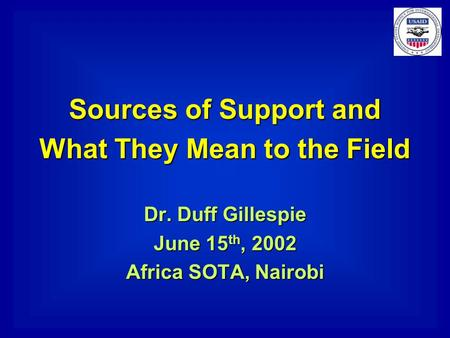 Sources of Support and What They Mean to the Field Dr. Duff Gillespie June 15 th, 2002 Africa SOTA, Nairobi.
