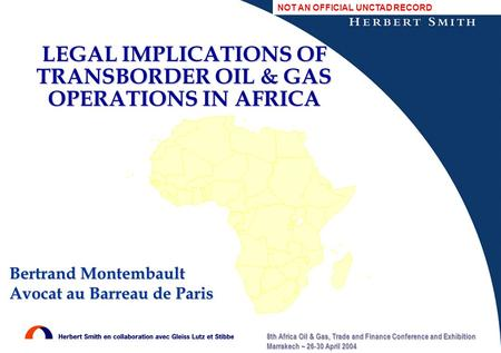 8th Africa Oil & Gas, Trade and Finance Conference and Exhibition Marrakech – 26-30 April 2004 LEGAL IMPLICATIONS OF TRANSBORDER OIL & GAS OPERATIONS IN.