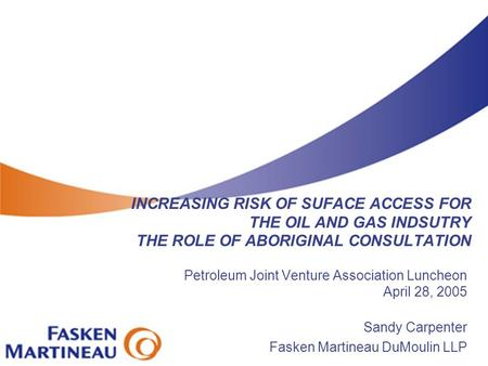 INCREASING RISK OF SUFACE ACCESS FOR THE OIL AND GAS INDSUTRY THE ROLE OF ABORIGINAL CONSULTATION Petroleum Joint Venture Association Luncheon April 28,
