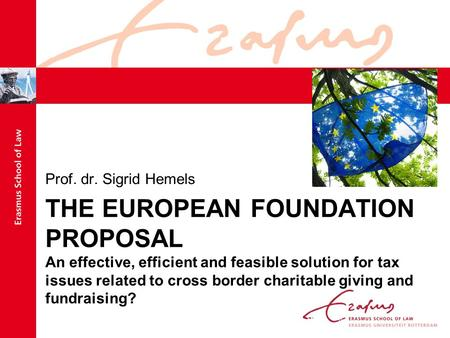 THE EUROPEAN FOUNDATION PROPOSAL An effective, efficient and feasible solution for tax issues related to cross border charitable giving and fundraising?