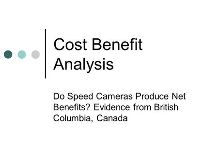 Cost Benefit Analysis Do Speed Cameras Produce Net Benefits? Evidence from British Columbia, Canada.