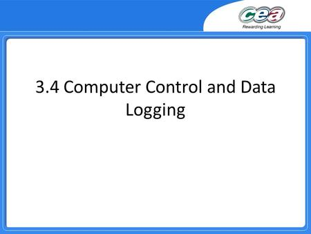 3.4 Computer Control and Data Logging. Overview Demonstrate and apply knowledge and understanding of computer control systems for the domestic home, traffic.