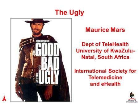 000 The Ugly Maurice Mars Dept of TeleHealth University of KwaZulu- Natal, South Africa International Society for Telemedicine and eHealth.