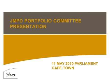 JMPD PORTFOLIO COMMITTEE PRESENTATION 11 MAY 2010 PARLIAMENT CAPE TOWN.