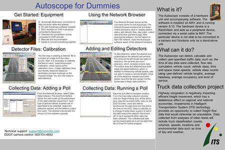 Portland State University Autoscope for Dummies What can it do? What is it? The Autoscope consists of a hardware unit and accompanying software. The software.