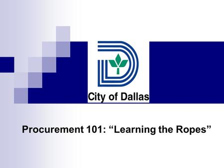 "Procurement 101: ""Learning the Ropes"". Goal Introduce  City of Dallas' Business Development and Procurement Services (BDPS) department ■ ResourceLINK."