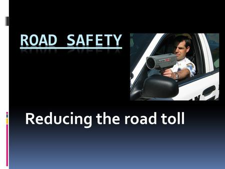 Reducing the road toll. Brainstorm Speeding Fatigue Drink Driving Drug Driving Distractions Restraints  Draw a mindmap into your books  What are the.