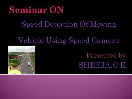 Speed Detection Of Moving Vehicle Using Speed Camera