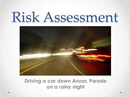 Driving a car down Anzac Parade on a rainy night Risk Assessment.
