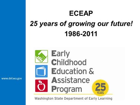 Www.del.wa.gov ECEAP 25 years of growing our future! 1986-2011.
