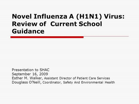 Novel Influenza A (H1N1) Virus: Review of Current School Guidance Presentation to SHAC September 16, 2009 Esther M. Walker, Assistant Director of Patient.