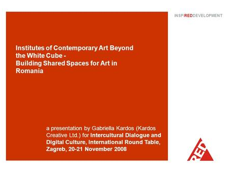 Institutes of Contemporary Art Beyond the White Cube - Building Shared Spaces for Art in Romania INSPIREDDEVELOPMENT a presentation by Gabriella Kardos.