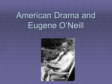 American Drama and Eugene O'Neill