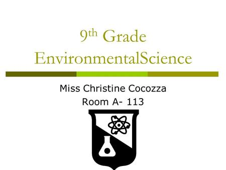 9 th Grade EnvironmentalScience Miss Christine Cocozza Room A- 113.