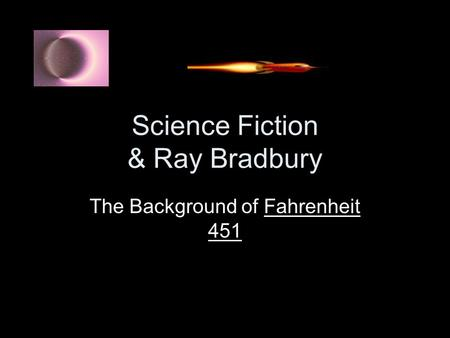 Science Fiction & Ray Bradbury The Background of Fahrenheit 451.