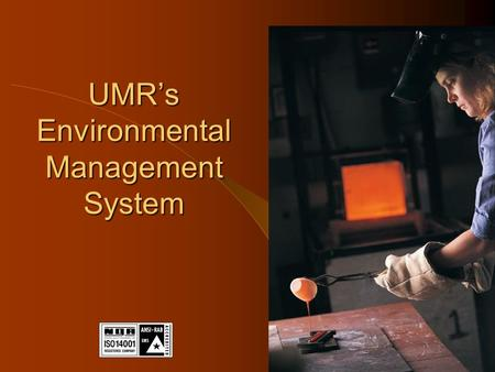UMR's Environmental Management System. What is an Environmental Management System? Development of an EMS is a voluntary approach to improving UMR's environmental.