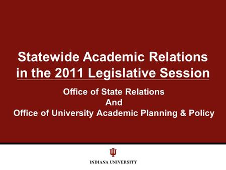 Statewide Academic Relations in the 2011 Legislative Session Office of State Relations And Office of University Academic Planning & Policy.
