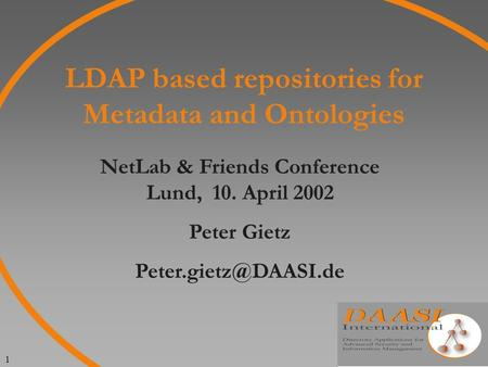 1 LDAP based repositories for Metadata and Ontologies NetLab & Friends Conference Lund, 10. April 2002 Peter Gietz